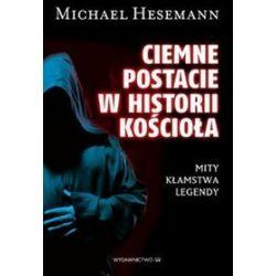 Ciemne postacie w historii Kościoła - Michael Hesemann