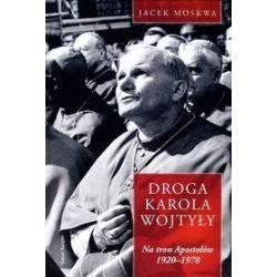 Droga Karola Wojtyły. Tom 1: Na tron Apostołów 1929-1978 - Jacek Moskwa