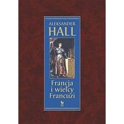 Francja i wielcy Francuzi - Aleksander Hall