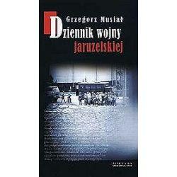 Dziennik wojny jaruzelskiej - Grzegorz Musiał
