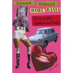 Hania Bania. Tornado seksualne - Hanna Bakuła