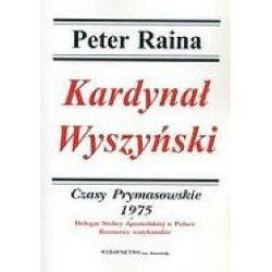 Kardynał Wyszyński tom 14 Czasy Prymasowskie1975 - Peter Raina