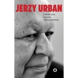 Jerzy Urban. O swoim życiu rozmawia z Martą Stremecką - Marta Stremecka, Jerzy Urban