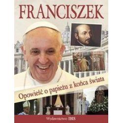 Franciszek Opowieść o papieżu z końca świata - Agnieszka Nożyńska-Demianiuk