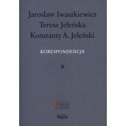 Jarosław Iwaszkiewicz, Teresa Jeleńska,Konstanty A. Jeleński. Korespondencja - Jarosław Iwaszkiewicz, Teresa Jeleńska, Konstanty A. Jeleński