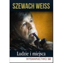 Ludzie i miejsca - Szewach Weiss