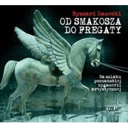 Od Smakosza do Fregaty - Ryszard Danecki