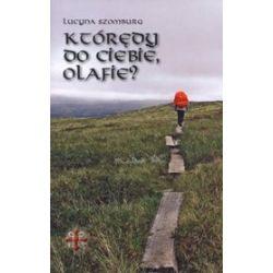 Którędy do Ciebie, Olafie? - Lucyna Szomburg