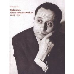 Malarstwo Alfonsa Mazurkiewicza - Andrzej Jarosz