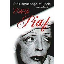 Ptak smutnego stulecia. Edith Piaf - Joanna Rawik
