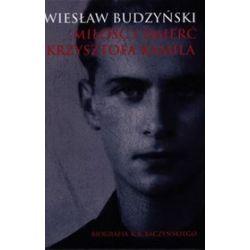 Miłość i śmierć Krzysztofa Kamila - Wiesław Budzyński