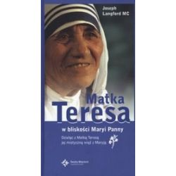 Matka Teresa w bliskości Maryi Panny - Joseph Langford