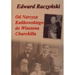Od Narcyza Kulikowskiego do Winstona Churchilla - Edward Raczyński
