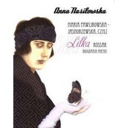 Maria Pawlikowska-Jasnorzewska czyli Lilka Kossak - Anna Nasiłowska