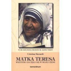 Matka Teresa. Wszystko zaczęło się w mojej ziemi - Cristina Siccardi