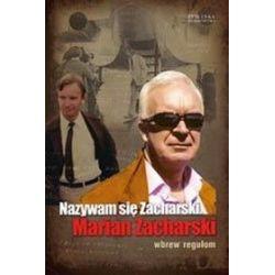 Nazywam się Zacharski. Marian Zacharski. Wbrew regułom. - Marian Zacharski