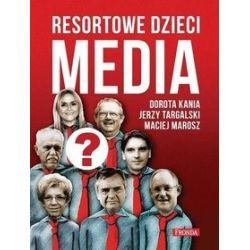 Resortowe dzieci. Media - Dorota Kania, Maciej Marosz, Jerzy Targalski