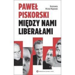 Między nami liberałami. Rozmawia Michał Majewski - Michał Majewski, Paweł Piskorski