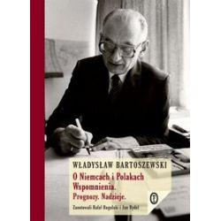 O Niemcach i Polakach. Wspomnienia. Prognozy. Nadzieje - Władysław Bartoszewski