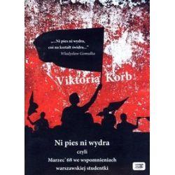 Ni pies ni wydra czyli Marzec '68 we wspomnieniach warszawskiej studentki. Książka audio CD (CD) - Viktoria Korb