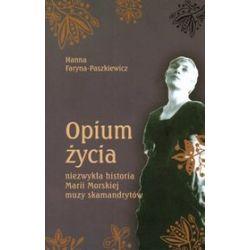 Opium życia - niezwykła historia Marii Morskiej muzy skamandrytów - Hanna Faryna-Paszkiewicz