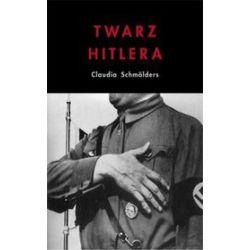 Twarz Hitlera. Biografia fizjonomiczna - Claudia Schmölders