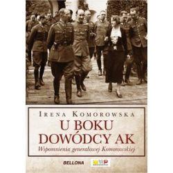 U boku dowódcy AK. Wspomnienia generałowej Komorowskiej - Irena Komorowska