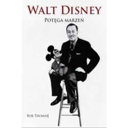 Walt disney. Potęga marzeń. Biografia - Bob Thomas