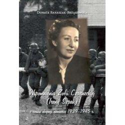 Wspomnienia Zofii Czarneckiej (Ireny Szpak) z czasów okupacji niemieckiej 1939-1945 r. - Donata Banaszak-Brząkowska