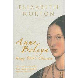 Anne Boleyn, Henry VIII's Obsession by Elizabeth Norton, 9781848685147.