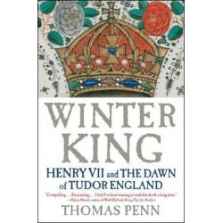 Winter King, Henry VII and the Dawn of Tudor England by Thomas Penn, 9781439191576.