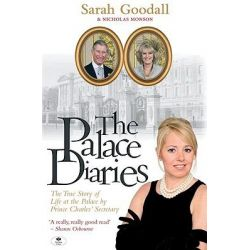 The Palace Diaries, The True Story of Life at the Palace by Prince Charles' Secretary by Sarah Goodall, 9780955350719.