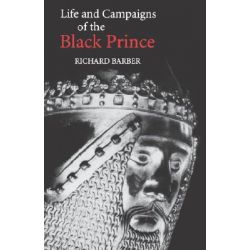 "The Life and Campaigns of the Black Prince, From Contemporary Letters, Diaries and Chronicles, Including Chandos Herald's ""Life of the Black Prince"" by Richard Barber, 9780851154695."