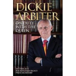 On Duty with the Queen, My Time as a Buckingham Palace Press Officer by Dickie Arbiter, 9781905825868.