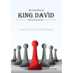 The Adventures of King David - (His Life and Legacy) by Joseph Agbi, 9781460227527.