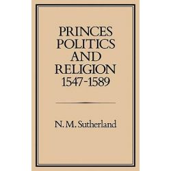 Princes, Politics and Religion, 1547-89 by Nicola M. Sutherland, 9780907628446.