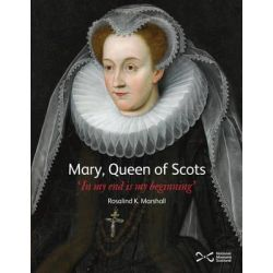 Mary, Queen of Scots, 'In My End is My Beginning' by Rosalind K. Marshall, 9781905267781.