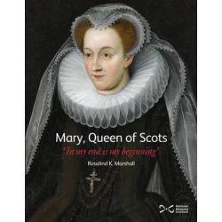 Mary, Queen of Scots, 'In My End is My Beginning' by Rosalind K. Marshall, 9781905267828.