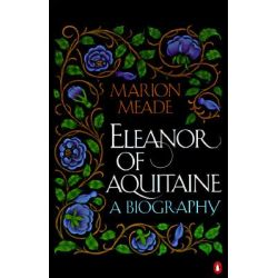 Eleanor of Aquitaine, a Biography by Marion Meade, 9780140153385.