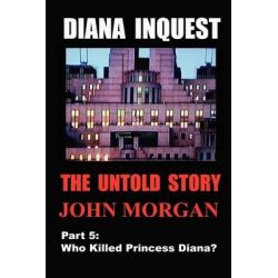 Diana Inquest, Who Killed Princess Diana? by John Morgan, 9781475103410.
