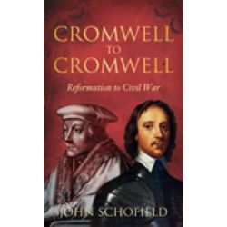 Cromwell to Cromwell, Reformation to Civil War by John Schofield, 9780752459684.