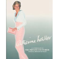 Catherine Walker, An Autobiography By The Private Couturier To Diana, Princess Of Wales by Catherine Walker, 9780789301437.