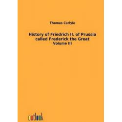 History of Friedrich II. of Prussia Called Frederick the Great by Thomas Carlyle, 9783864034305.