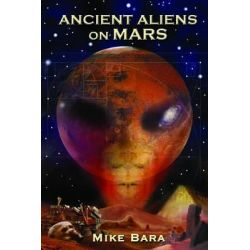 Ancient Aliens on Mars by Mike Bara, 9781935487890.