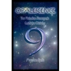 Opalescence, The Pleiadian Renegade Guide to Divinity by Maryann Rada, 9781478338260.