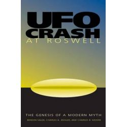 UFO Crash at Roswell, The Genesis of a Modern Myth by Benson Saler, 9781588340634.