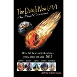 The Date Is Now 1/1/1 the Final Out Come, Prediction Story for 2012 by MR Antony R Qauvatare, 9781468133264.