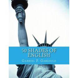 50 Shades of English, Sourcebook for the ESL Student by Gabriel F Gargiulo, 9781482611168.