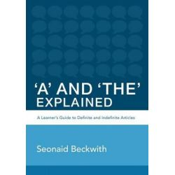 'A' and 'The' Explained, A Learner's Guide to Definite and Indefinite Articles by Seonaid Beckwith, 9781494245887.