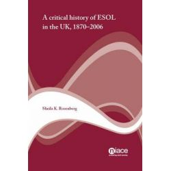 A Critical History of ESOL in the UK 1870-2006 by Sheila K. Rosenberg, 9781862012684.
